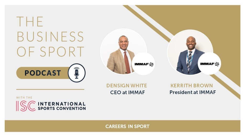 Careers In Sport Podcast - Densign White and Kerrith Brown - CEO and President - websiteIMMAF